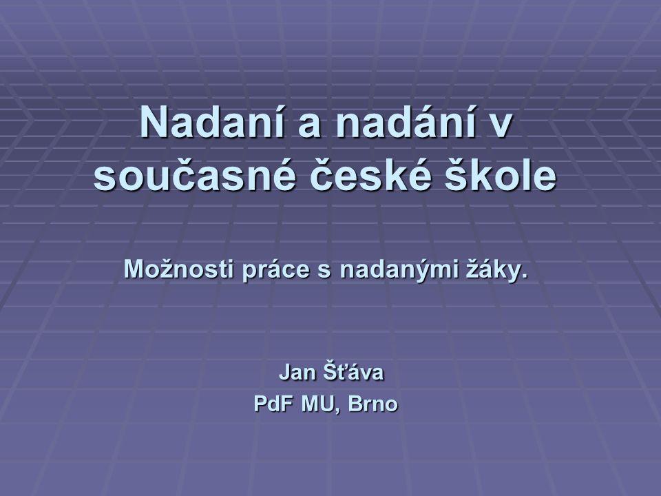 Nadaní a nadání v současné české škole Možnosti práce s nadanými žáky