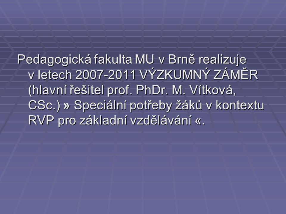 Pedagogická fakulta MU v Brně realizuje v letech 2007-2011 VÝZKUMNÝ ZÁMĚR (hlavní řešitel prof.