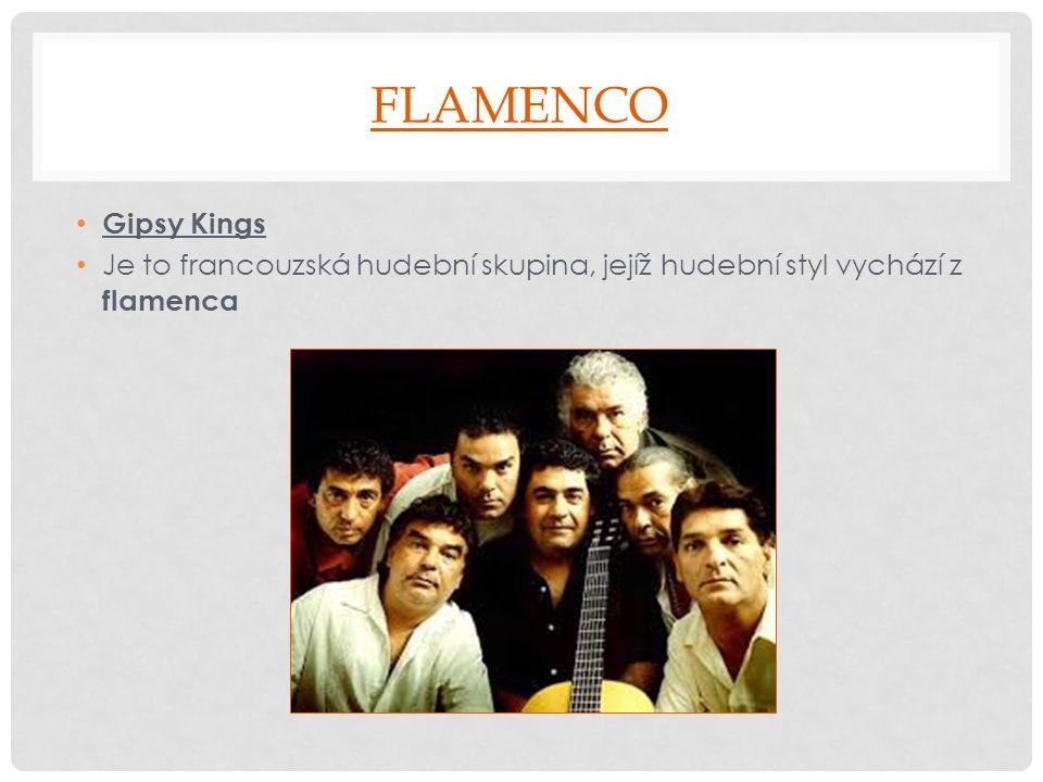 Flamenco Gipsy Kings Je to francouzská hudební skupina, jejíž hudební styl vychází z flamenca