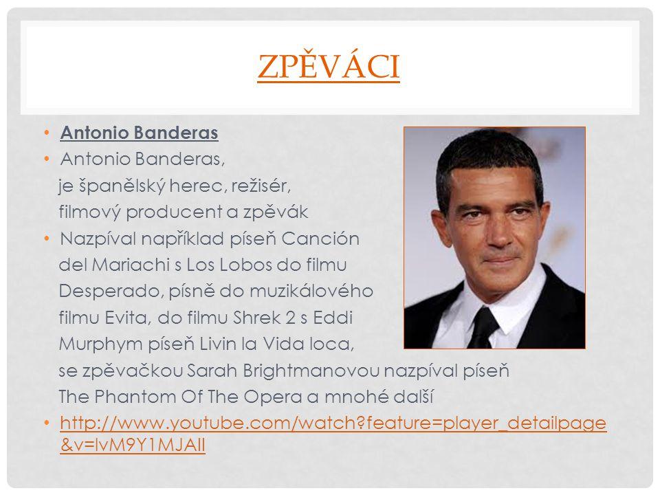 ZPĚVÁCI Antonio Banderas Antonio Banderas,