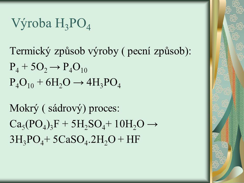 Výroba H3PO4 Termický způsob výroby ( pecní způsob): P4 + 5O2 → P4O10