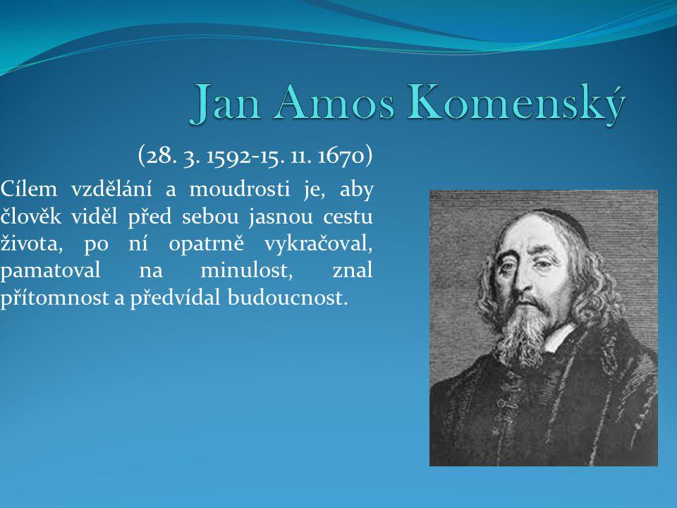 Jan Amos Komenský (28. 3. 1592-15. 11. 1670)