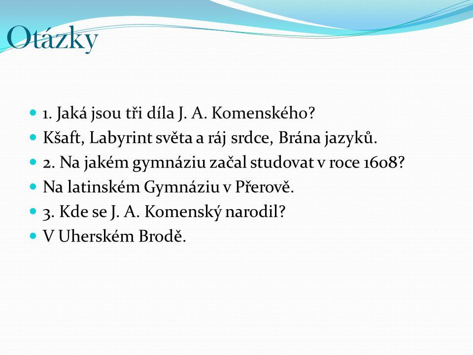 Otázky 1. Jaká jsou tři díla J. A. Komenského