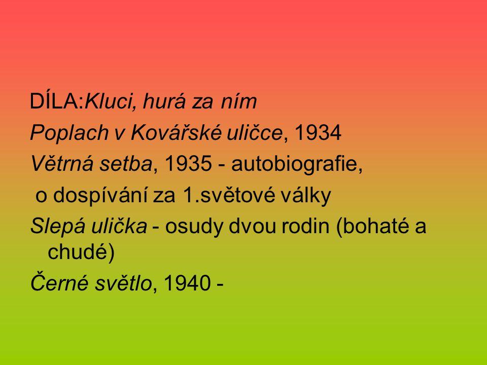 DÍLA:Kluci, hurá za ním Poplach v Kovářské uličce, 1934. Větrná setba, 1935 - autobiografie, o dospívání za 1.světové války.