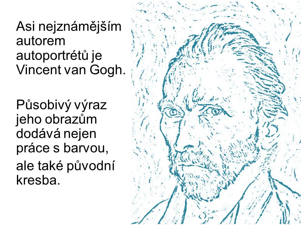 Asi nejznámějším autorem autoportrétů je Vincent van Gogh.