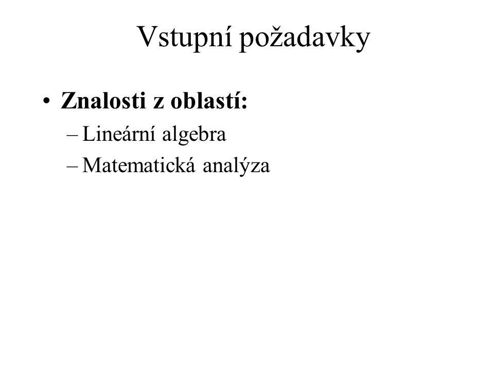 Vstupní požadavky Znalosti z oblastí: Lineární algebra