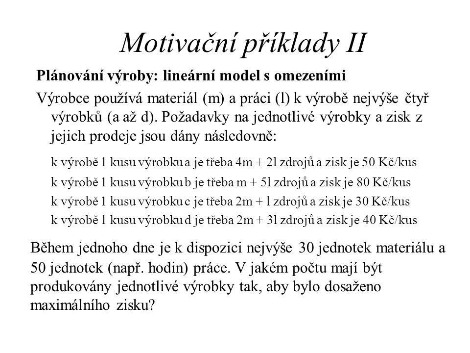 Motivační příklady II Plánování výroby: lineární model s omezeními.
