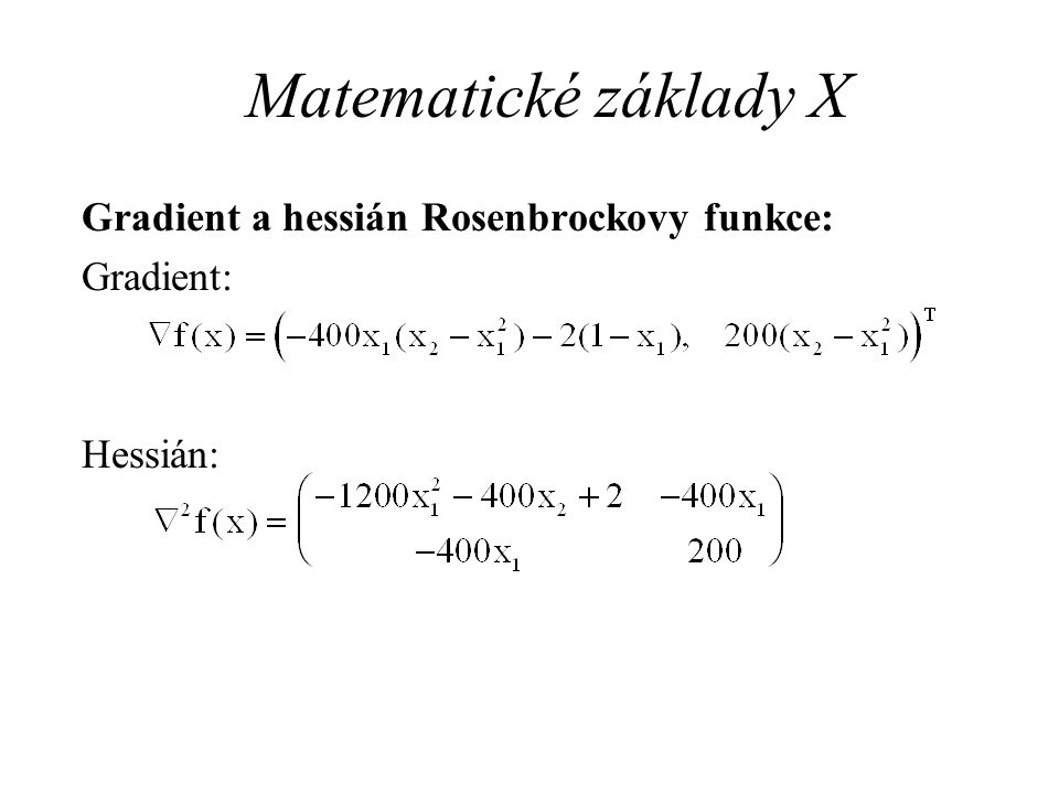 Matematické základy X Gradient a hessián Rosenbrockovy funkce: