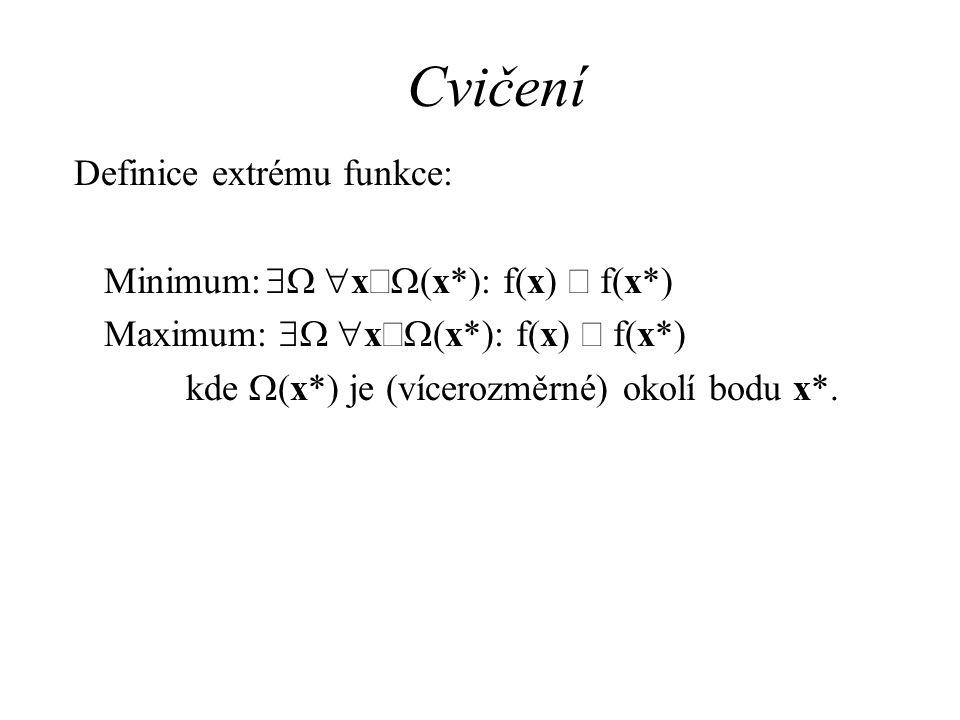 Cvičení Definice extrému funkce: Minimum: $W xÎW(x*): f(x) ³ f(x*)