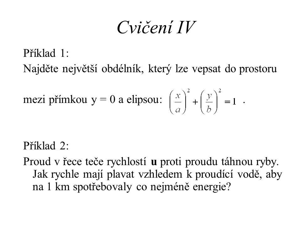 Cvičení IV Příklad 1: Najděte největší obdélník, který lze vepsat do prostoru. mezi přímkou y = 0 a elipsou: .