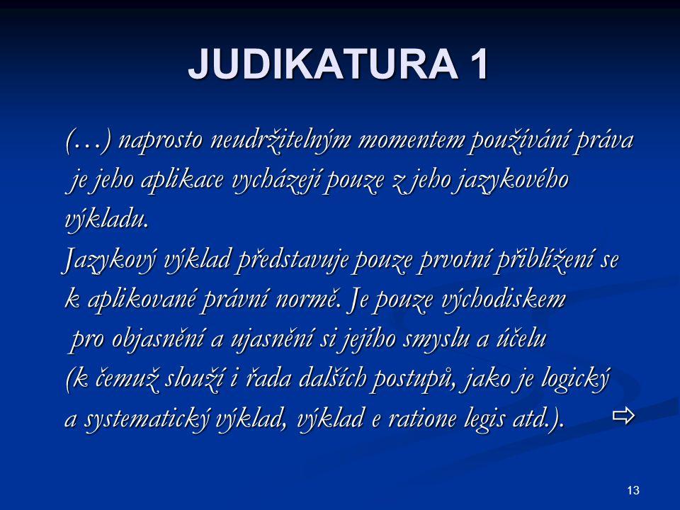 JUDIKATURA 1 (…) naprosto neudržitelným momentem používání práva