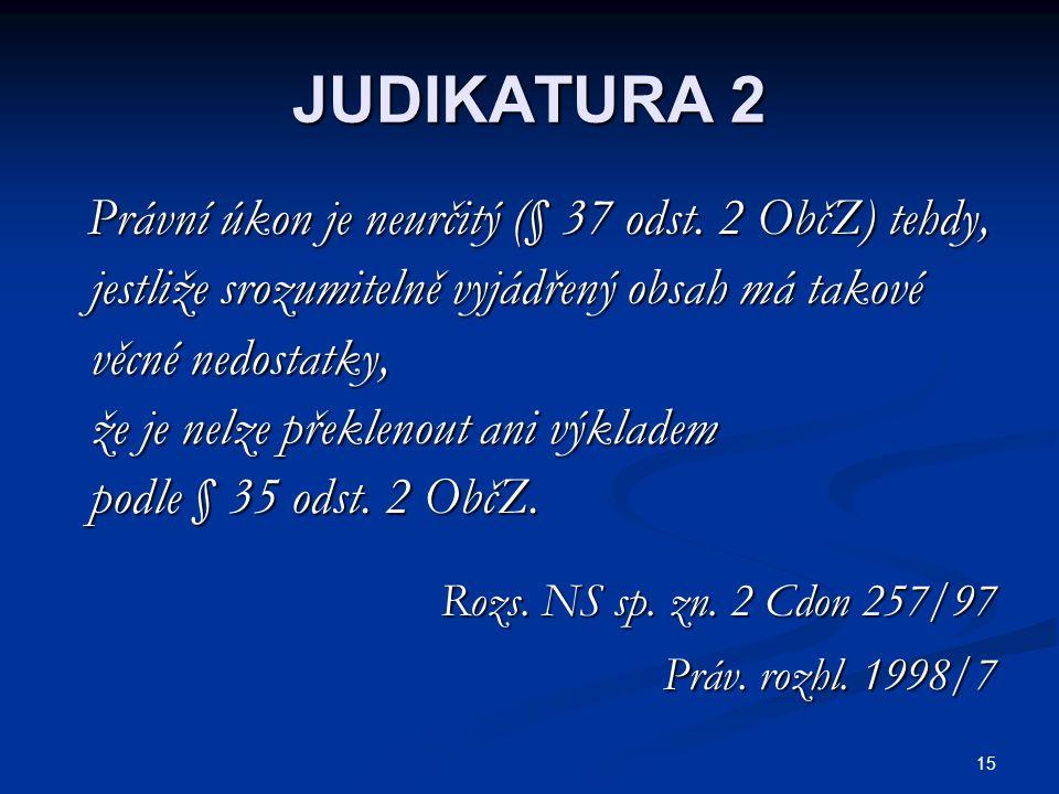 JUDIKATURA 2 jestliže srozumitelně vyjádřený obsah má takové