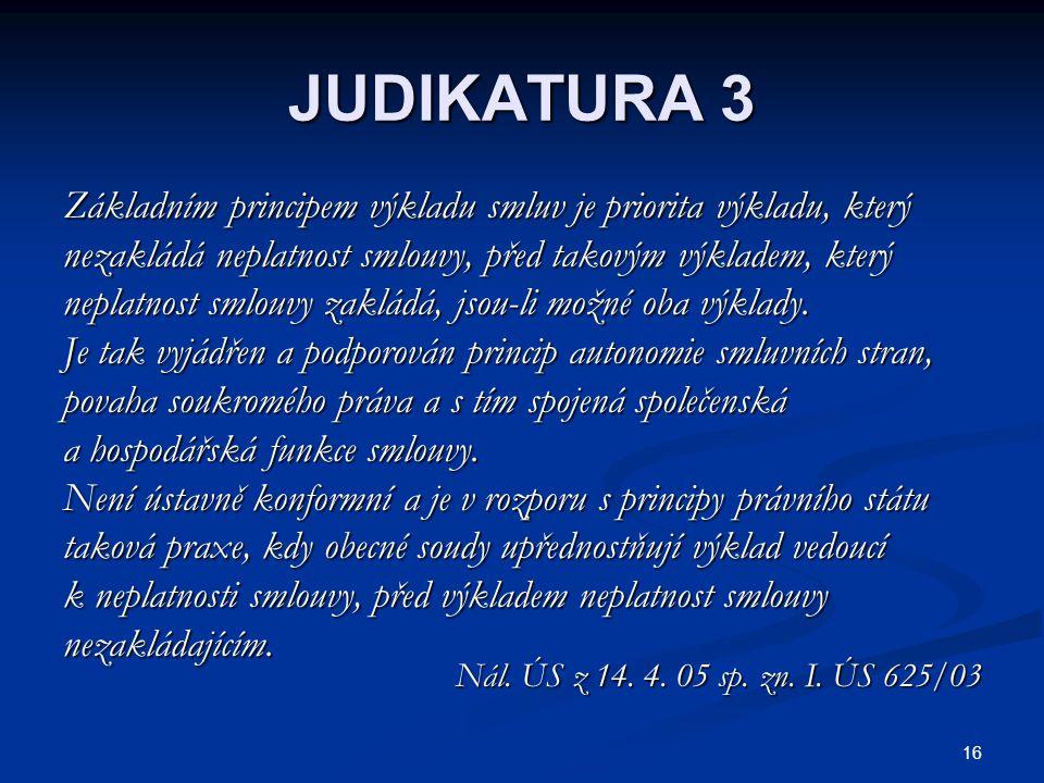 JUDIKATURA 3 Základním principem výkladu smluv je priorita výkladu, který. nezakládá neplatnost smlouvy, před takovým výkladem, který.