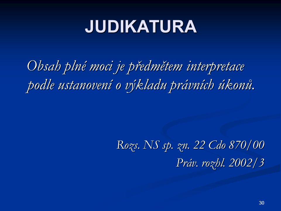 JUDIKATURA Obsah plné moci je předmětem interpretace podle ustanovení o výkladu právních úkonů. Rozs. NS sp. zn. 22 Cdo 870/00.