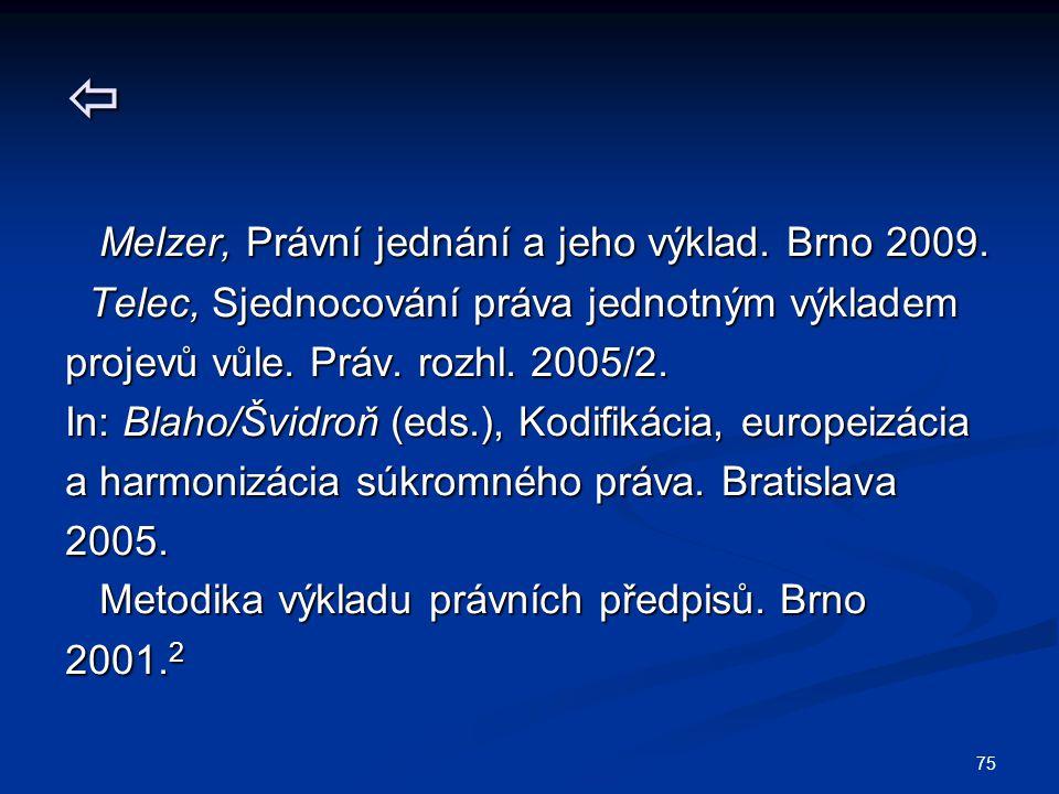  Melzer, Právní jednání a jeho výklad. Brno 2009.