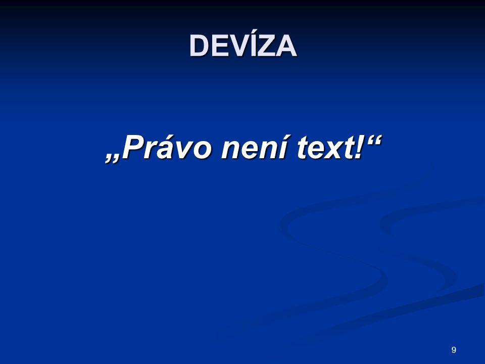 """DEVÍZA """"Právo není text!"""