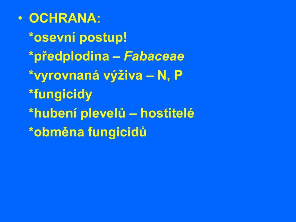 OCHRANA: *osevní postup! *předplodina – Fabaceae. *vyrovnaná výživa – N, P. *fungicidy. *hubení plevelů – hostitelé.
