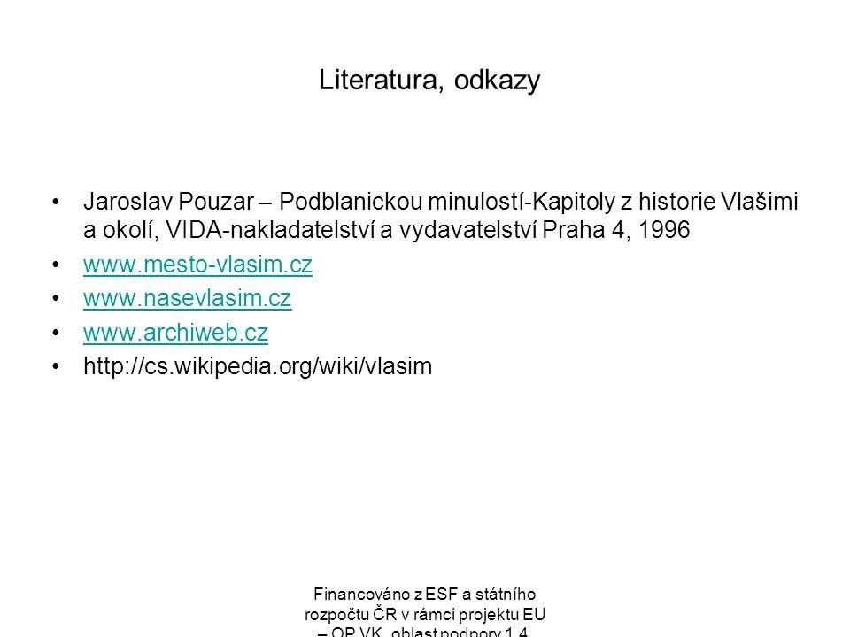 Literatura, odkazy Jaroslav Pouzar – Podblanickou minulostí-Kapitoly z historie Vlašimi a okolí, VIDA-nakladatelství a vydavatelství Praha 4, 1996.