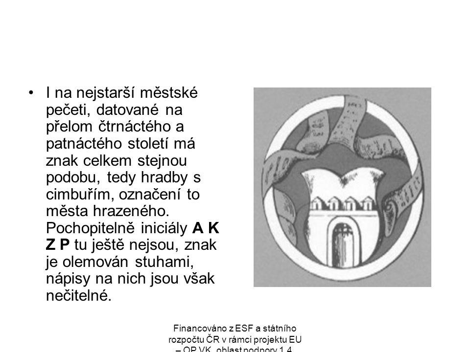 I na nejstarší městské pečeti, datované na přelom čtrnáctého a patnáctého století má znak celkem stejnou podobu, tedy hradby s cimbuřím, označení to města hrazeného. Pochopitelně iniciály A K Z P tu ještě nejsou, znak je olemován stuhami, nápisy na nich jsou však nečitelné.