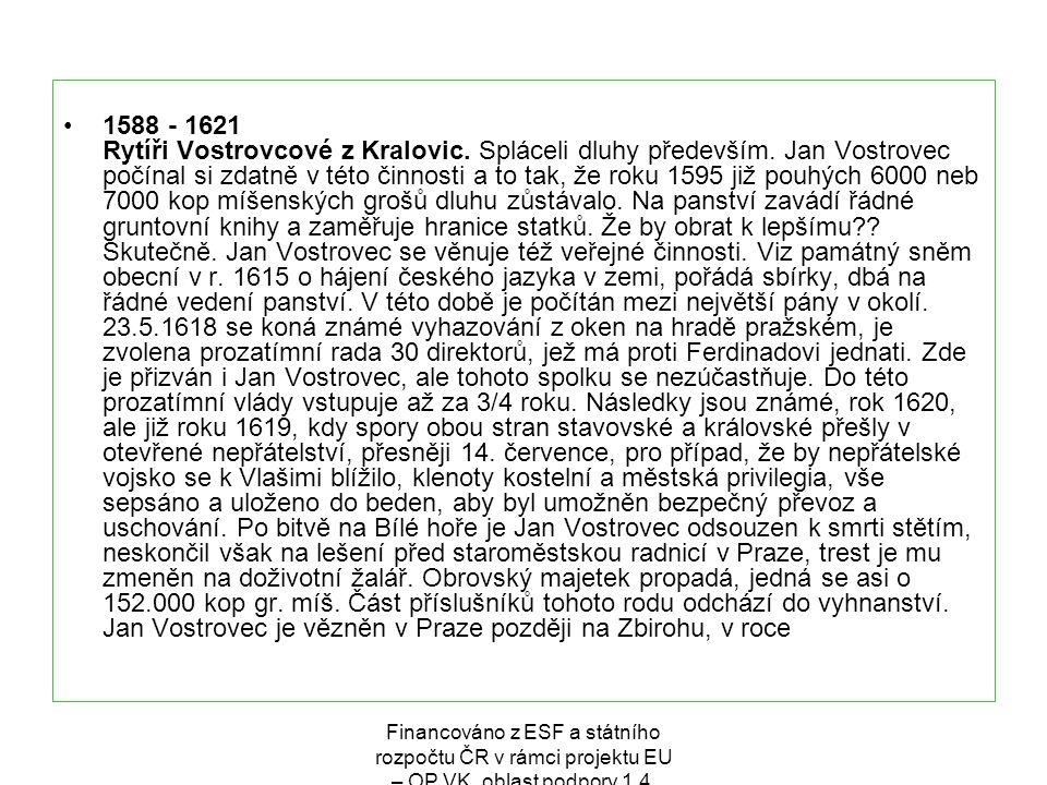 1588 - 1621 Rytíři Vostrovcové z Kralovic. Spláceli dluhy především