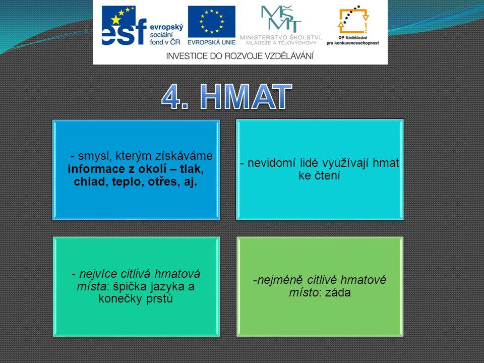 4. HMAT - smysl, kterým získáváme informace z okolí – tlak, chlad, teplo, otřes, aj. - nevidomí lidé využívají hmat ke čtení.
