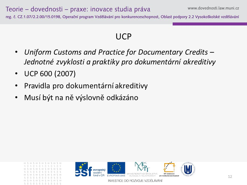 UCP Uniform Customs and Practice for Documentary Credits – Jednotné zvyklosti a praktiky pro dokumentární akreditivy.