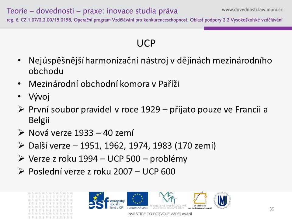UCP Nejúspěšnější harmonizační nástroj v dějinách mezinárodního obchodu. Mezinárodní obchodní komora v Paříži.