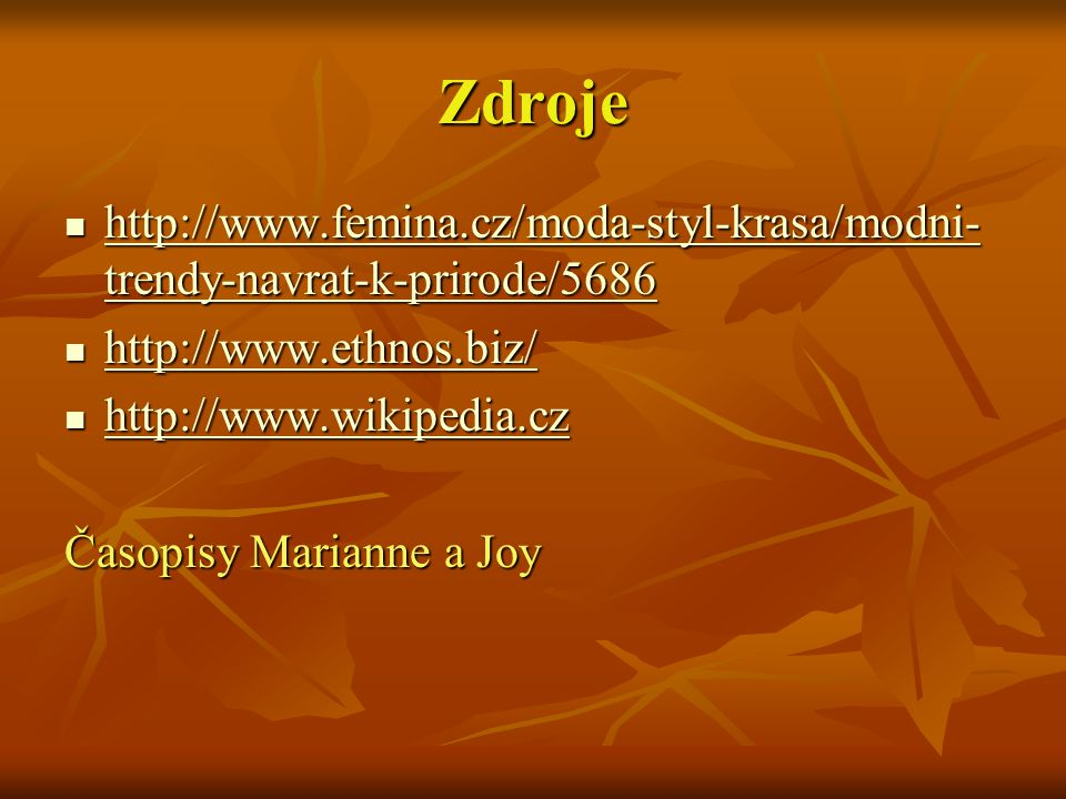 Zdroje http://www.femina.cz/moda-styl-krasa/modni-trendy-navrat-k-prirode/5686. http://www.ethnos.biz/