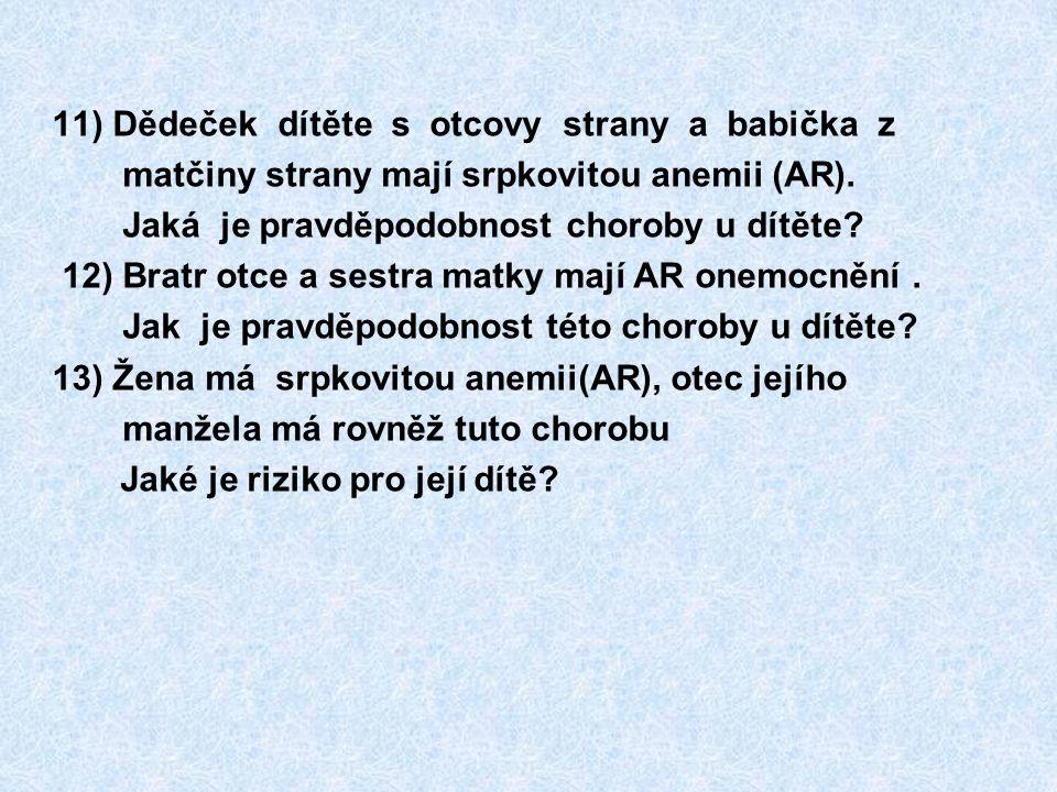 11) Dědeček dítěte s otcovy strany a babička z matčiny strany mají srpkovitou anemii (AR). Jaká je pravděpodobnost choroby u dítěte