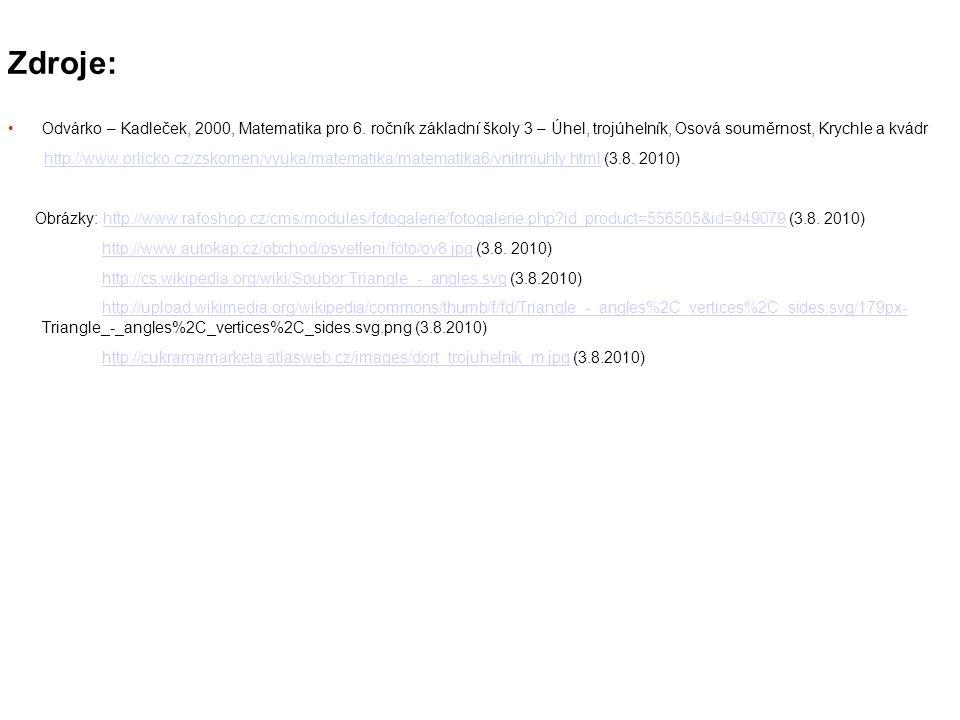 Zdroje: Odvárko – Kadleček, 2000, Matematika pro 6. ročník základní školy 3 – Úhel, trojúhelník, Osová souměrnost, Krychle a kvádr.