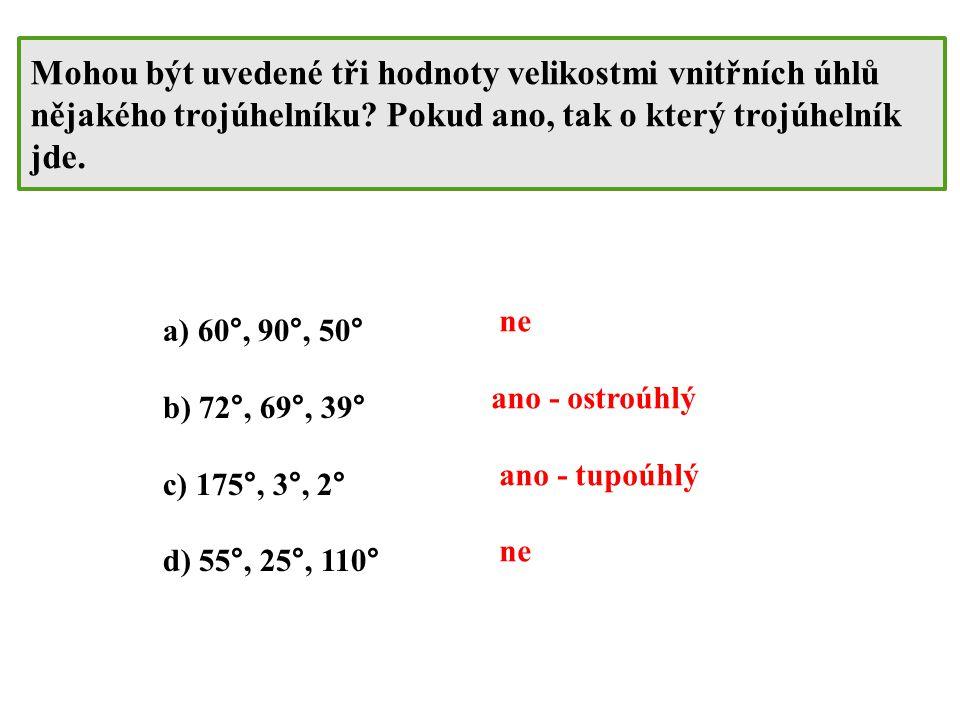 Mohou být uvedené tři hodnoty velikostmi vnitřních úhlů nějakého trojúhelníku Pokud ano, tak o který trojúhelník jde.