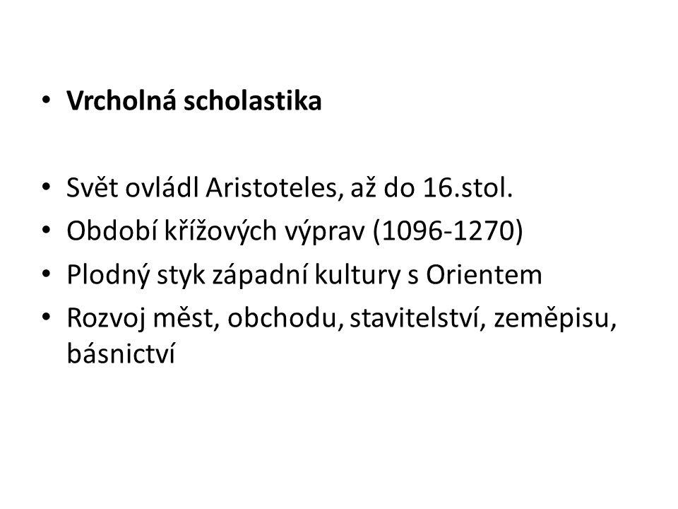 Vrcholná scholastika Svět ovládl Aristoteles, až do 16.stol. Období křížových výprav (1096-1270) Plodný styk západní kultury s Orientem.