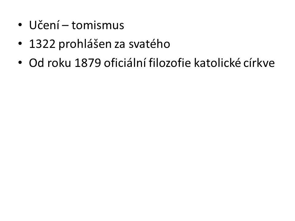 Učení – tomismus 1322 prohlášen za svatého Od roku 1879 oficiální filozofie katolické církve