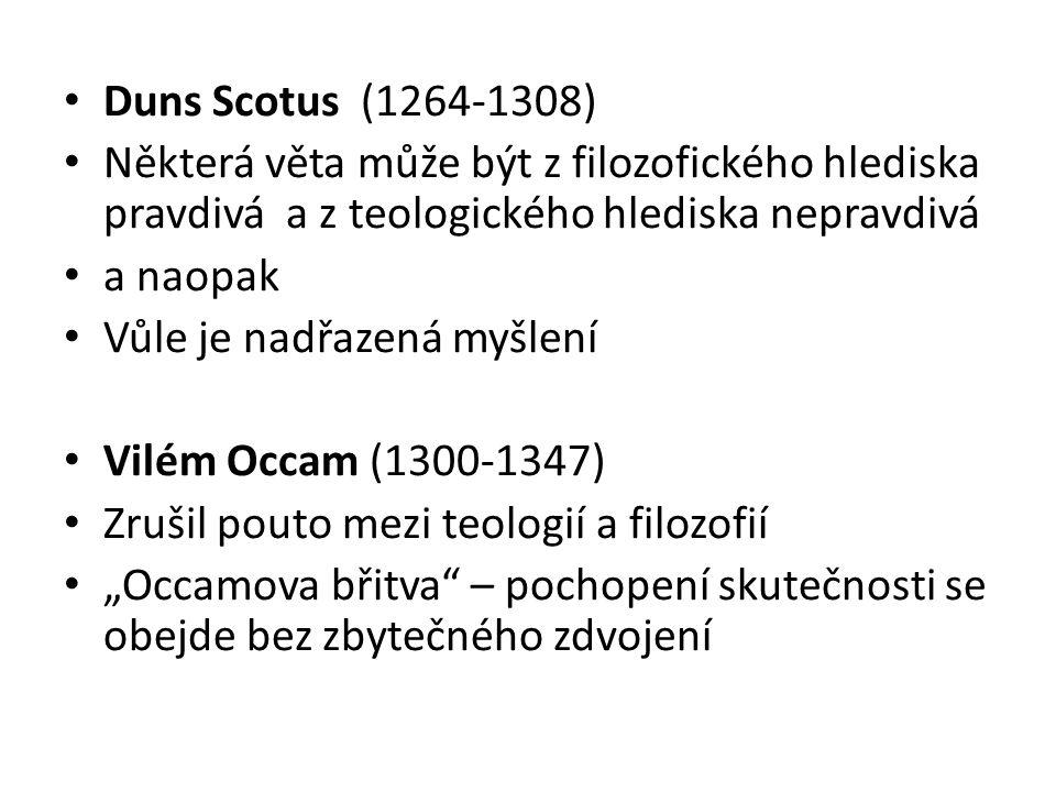 Duns Scotus (1264-1308) Některá věta může být z filozofického hlediska pravdivá a z teologického hlediska nepravdivá.
