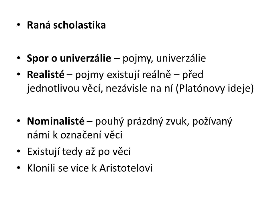 Raná scholastika Spor o univerzálie – pojmy, univerzálie.