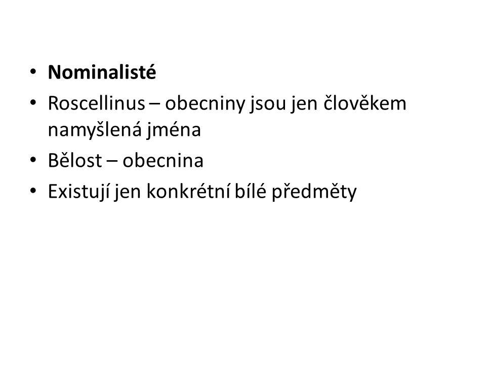 Nominalisté Roscellinus – obecniny jsou jen člověkem namyšlená jména.