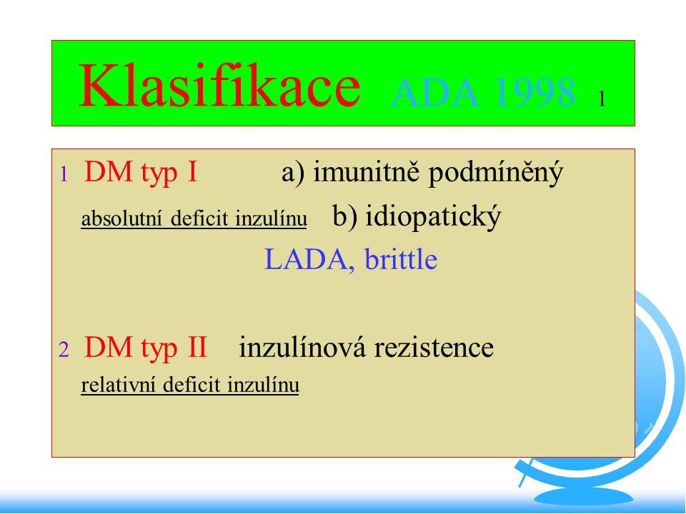 Klasifikace ADA 1998 1 DM typ I a) imunitně podmíněný