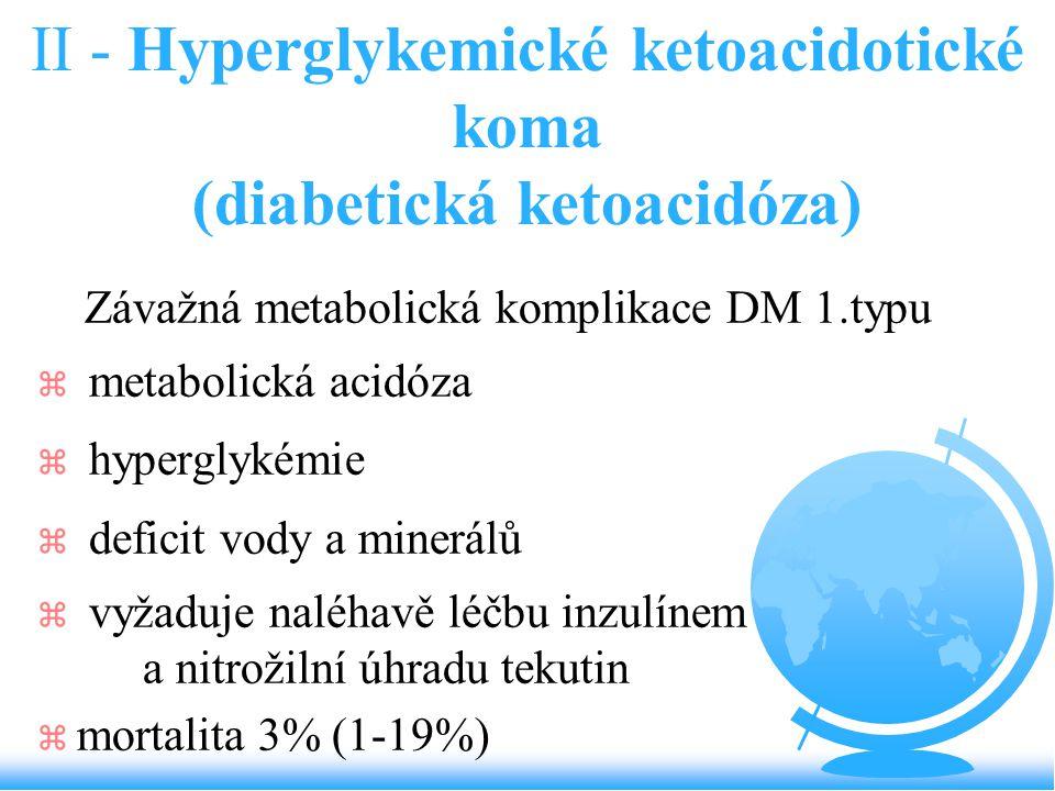 II - Hyperglykemické ketoacidotické koma (diabetická ketoacidóza)