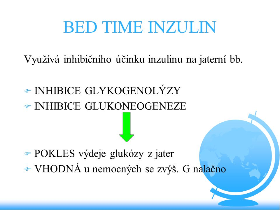BED TIME INZULIN Využívá inhibičního účinku inzulinu na jaterní bb.