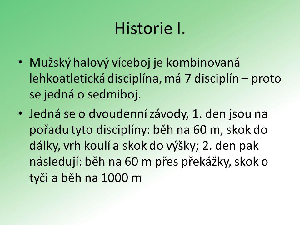 Historie I. Mužský halový víceboj je kombinovaná lehkoatletická disciplína, má 7 disciplín – proto se jedná o sedmiboj.