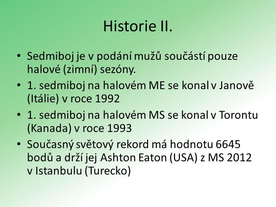 Historie II. Sedmiboj je v podání mužů součástí pouze halové (zimní) sezóny. 1. sedmiboj na halovém ME se konal v Janově (Itálie) v roce 1992.