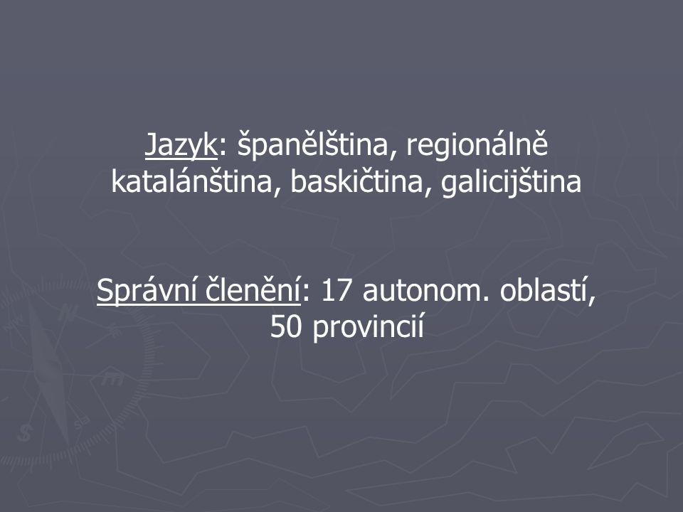 Jazyk: španělština, regionálně katalánština, baskičtina, galicijština
