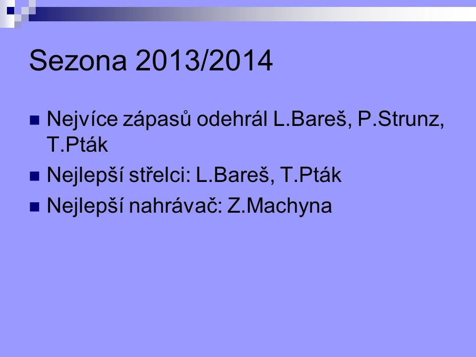 Sezona 2013/2014 Nejvíce zápasů odehrál L.Bareš, P.Strunz, T.Pták