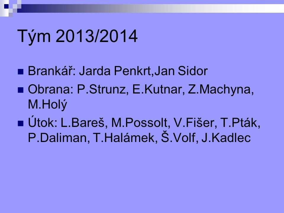 Tým 2013/2014 Brankář: Jarda Penkrt,Jan Sidor