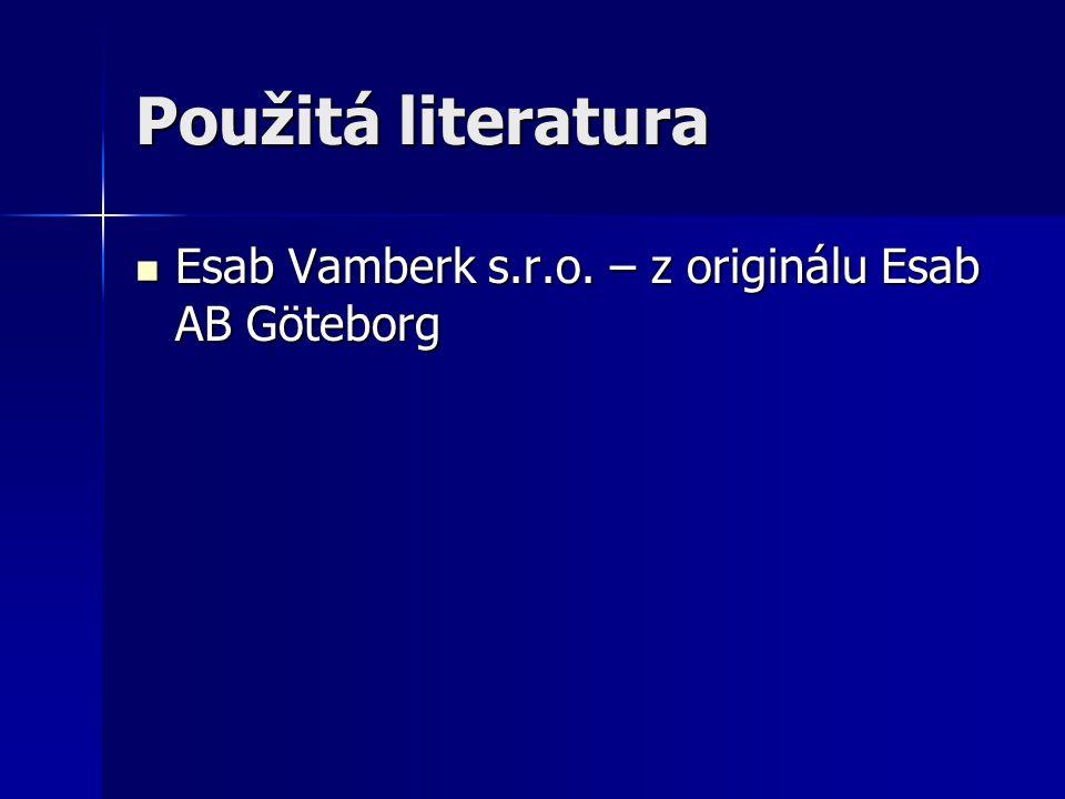 Použitá literatura Esab Vamberk s.r.o. – z originálu Esab AB Göteborg