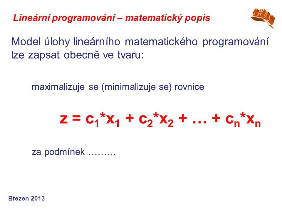 CW05 Lineární programování – matematický popis. Model úlohy lineárního matematického programování lze zapsat obecně ve tvaru: