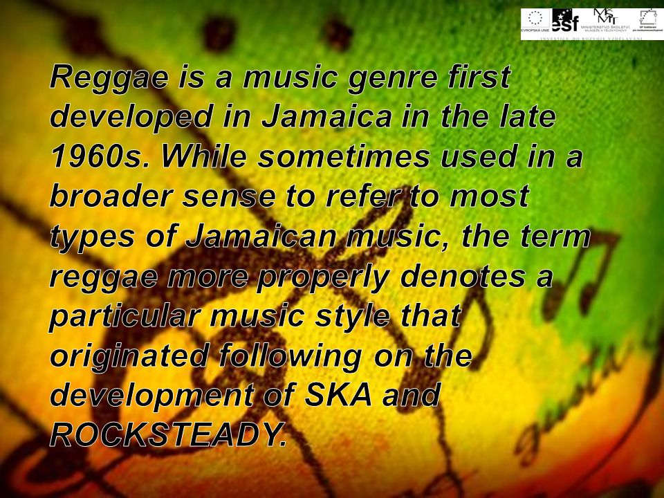 Reggae is a music genre first developed in Jamaica in the late 1960s