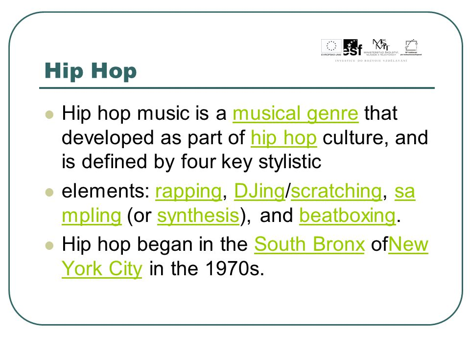 Hip Hop Hip hop music is a musical genre that developed as part of hip hop culture, and is defined by four key stylistic.