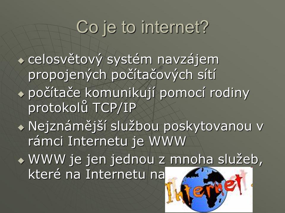 Co je to internet celosvětový systém navzájem propojených počítačových sítí. počítače komunikují pomocí rodiny protokolů TCP/IP.