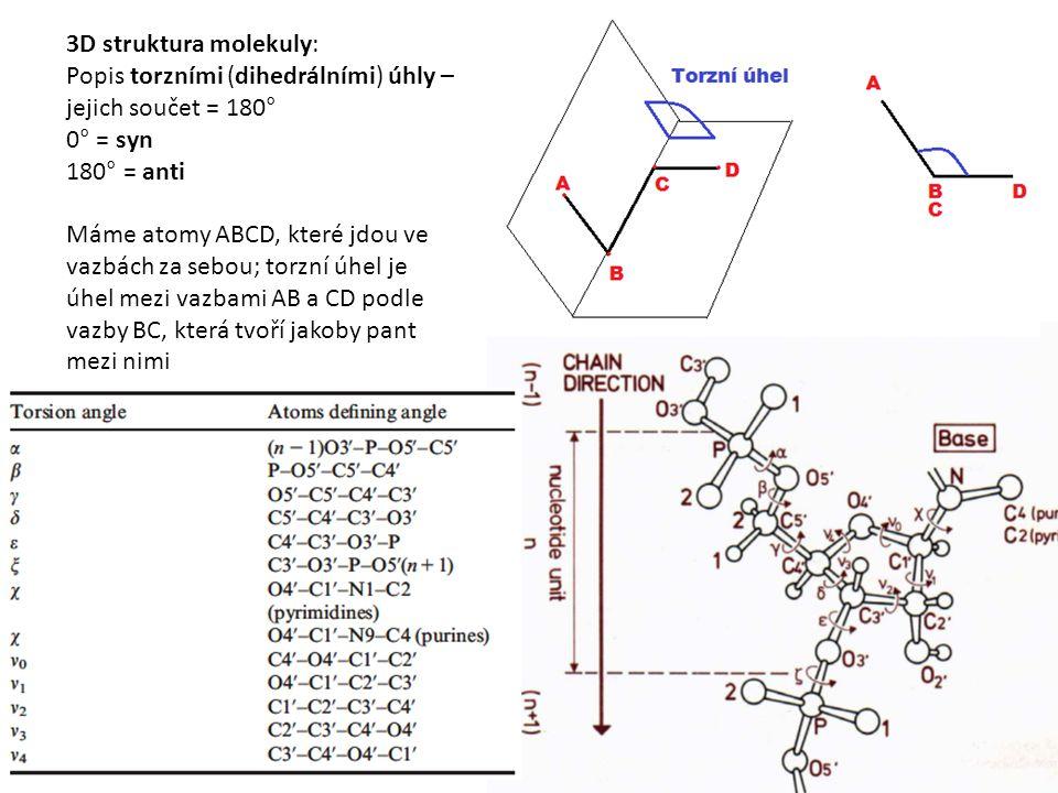 3D struktura molekuly: Popis torzními (dihedrálními) úhly – jejich součet = 180° 0° = syn. 180° = anti.